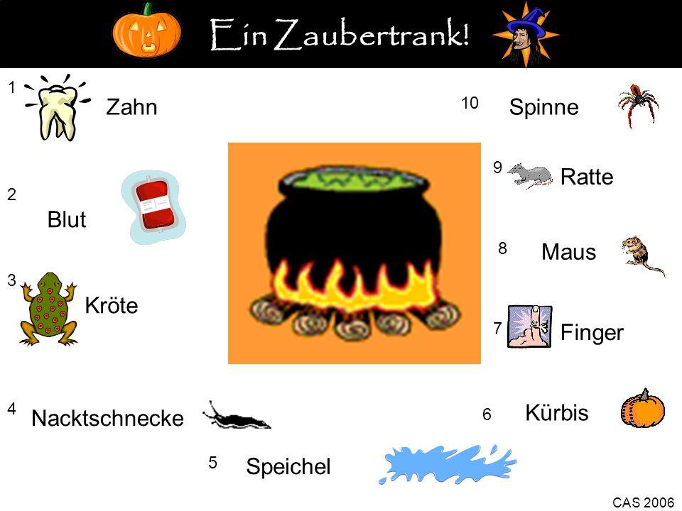 1 Zahn 2 Blut 3 Kröte 4 5 Speichel Kürbis 6 CAS 2006 7 Finger 8 Maus 9 Ratte 10 Spinne Nacktschnecke