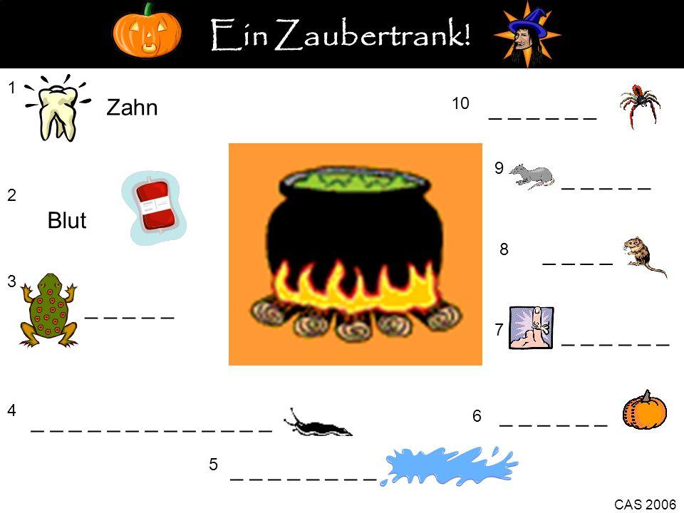 1 Zahn 2 Blut 3 _ _ _ _ _ 4 5 _ _ _ _ _ _ _ 6 CAS 2006 7 _ _ _ 8 _ _ 9 _ _ _ _ _ 10 _ _ _ Ein Zaubertrank! _ _ _ _ _ _ _ _ _ _ _ _ _