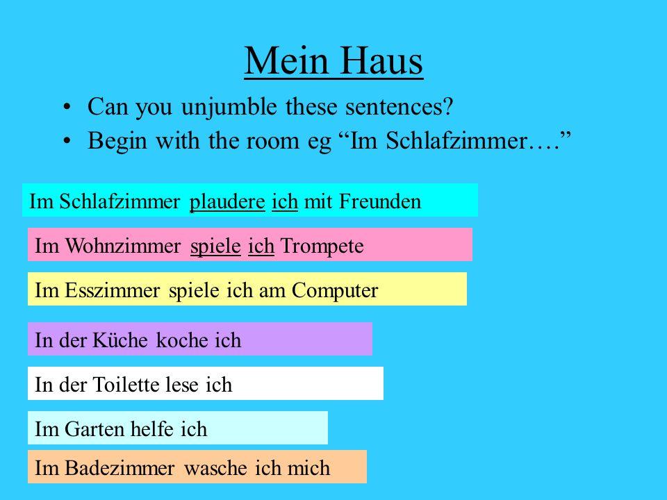 Mein Haus Can you unjumble these sentences? Begin with the room eg Im Schlafzimmer…. ichwaschemichimBadezimmer ichplauderemitFreundenimSchlafzimmer ic