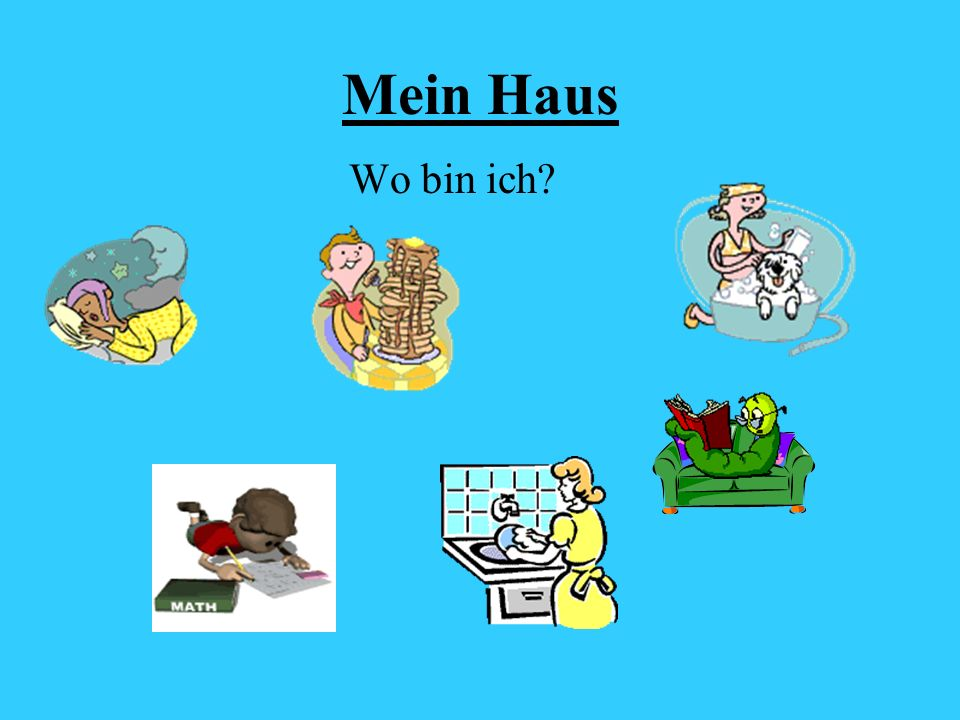 Mein Haus By the end of this lesson, you will be able to say what you do in each room.