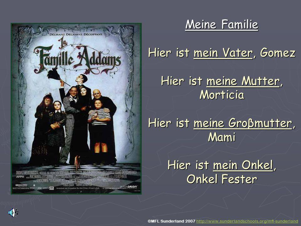 Meine Familie Hier ist mein Vater, Gomez Hier ist meine Mutter, Morticia Hier ist meine Groβmutter, Mami Hier ist mein Onkel, Onkel Fester ©MFL Sunder