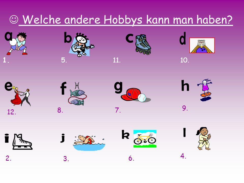 Welche andere Hobbys kann man haben? 1. 2. 3. 4. 5. 7.8. 9. 10.11. 6. 12.