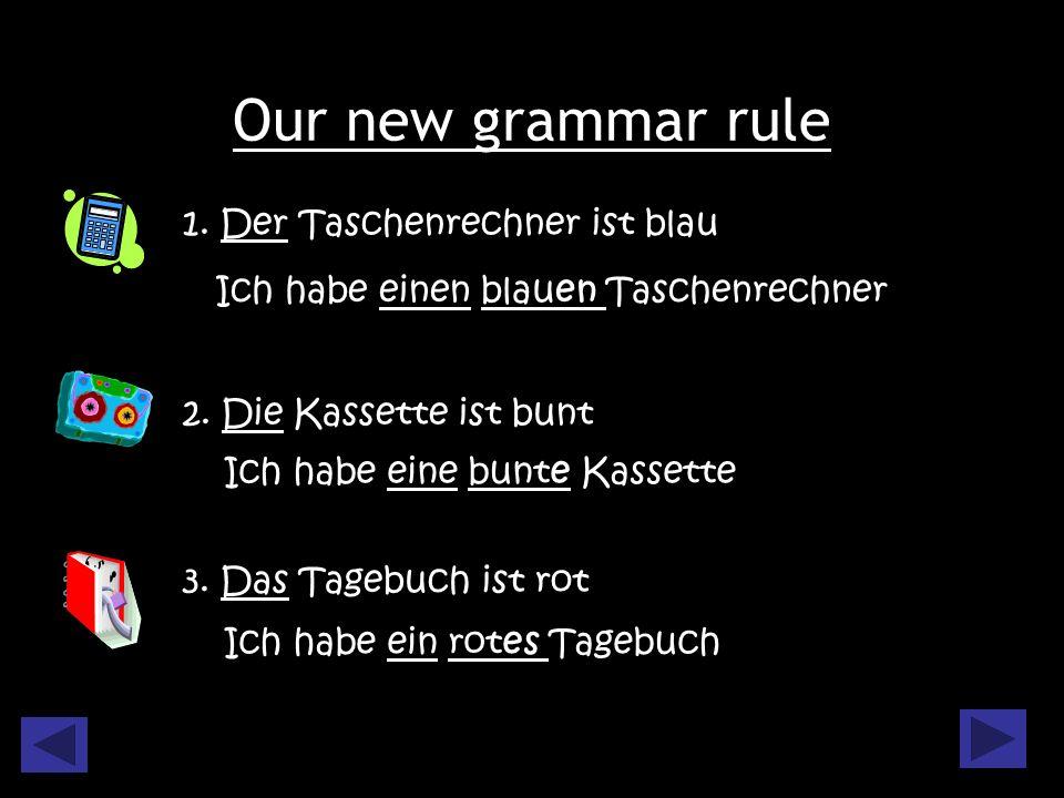 Our new grammar rule 2. Die Kassette ist bunt 1. Der Taschenrechner ist blau 3.