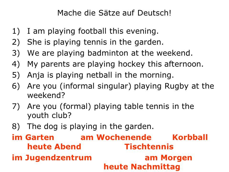 Die Antworten 1)Ich spiel e Fußball heute Abend.2)Sie spiel t Tennis im Garten.