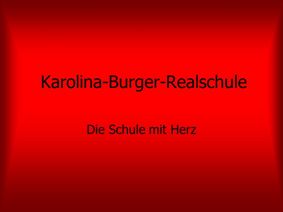 Karolina-Burger-Realschule Die Schule mit Herz