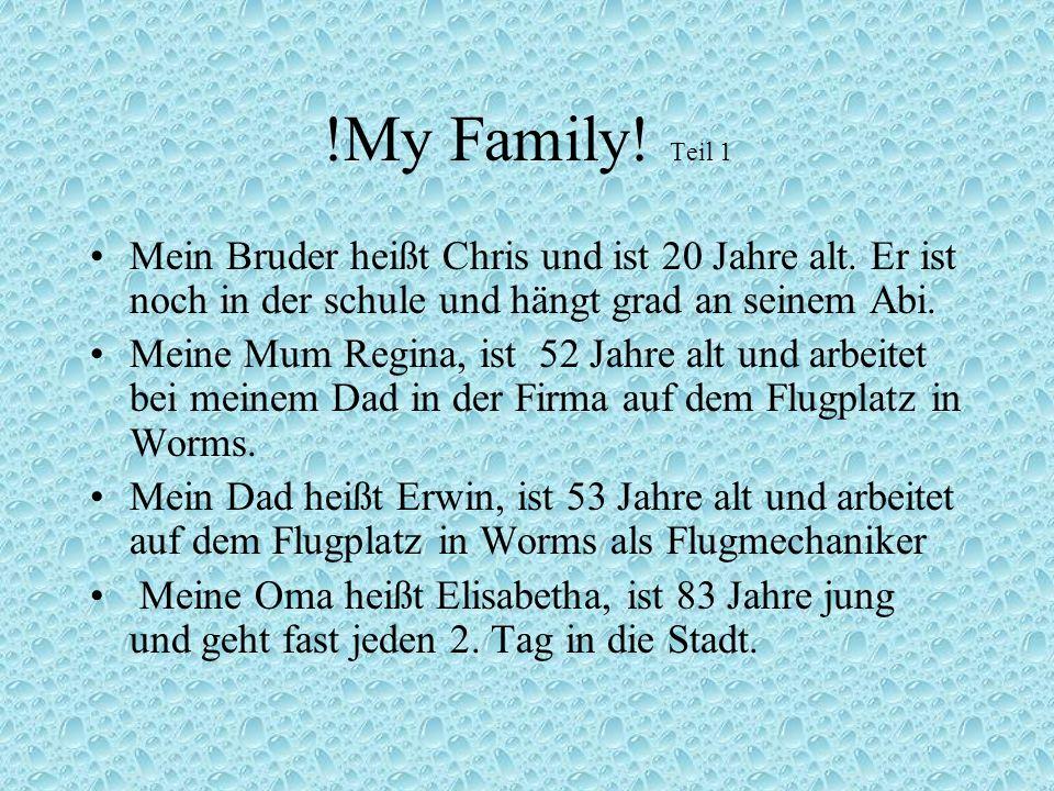 !My Family! Teil 1 Mein Bruder heißt Chris und ist 20 Jahre alt. Er ist noch in der schule und hängt grad an seinem Abi. Meine Mum Regina, ist 52 Jahr