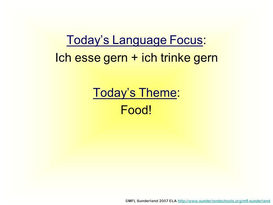 Todays Language Focus: Ich esse gern + ich trinke gern Todays Theme: Food! ©MFL Sunderland 2007 ELA http://www.sunderlandschools.org/mfl-sunderlandhtt