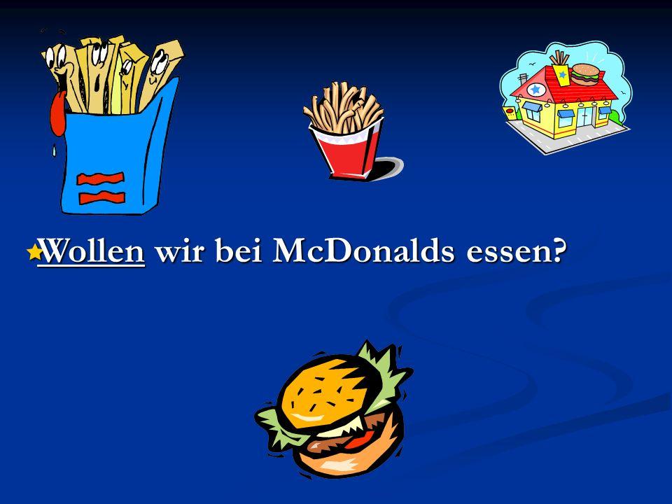 Wollen wir bei McDonalds essen? Wollen wir bei McDonalds essen?