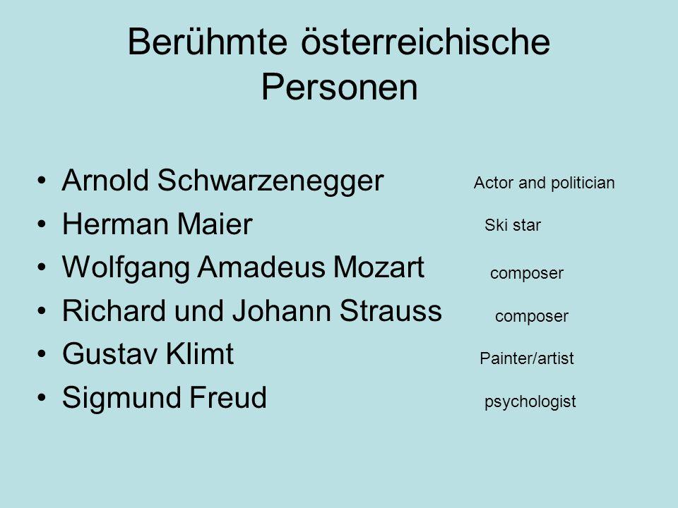 Berühmte österreichische Personen Arnold Schwarzenegger Herman Maier Wolfgang Amadeus Mozart Richard und Johann Strauss Gustav Klimt Sigmund Freud Act
