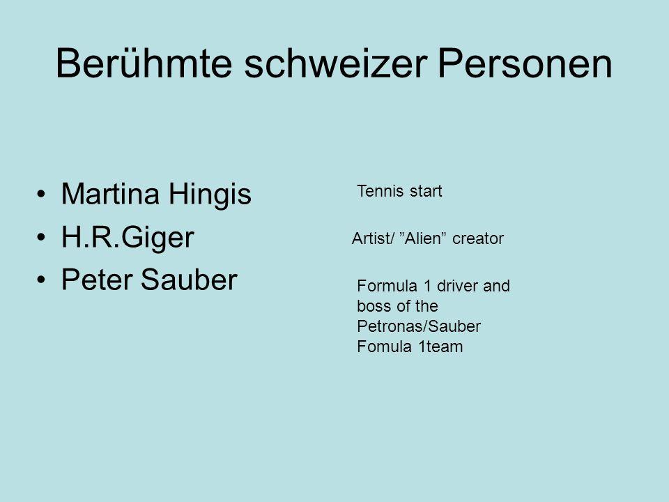 Berühmte schweizer Personen Martina Hingis H.R.Giger Peter Sauber Tennis start Artist/ Alien creator Formula 1 driver and boss of the Petronas/Sauber