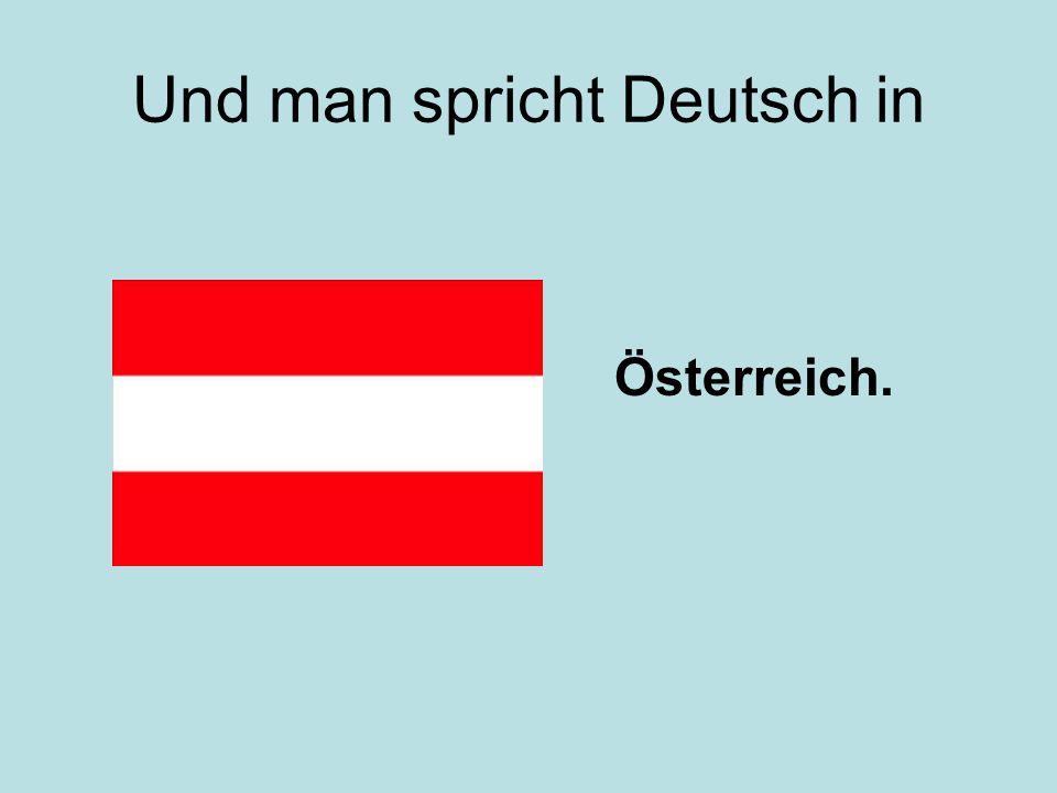 Und man spricht Deutsch in Österreich.
