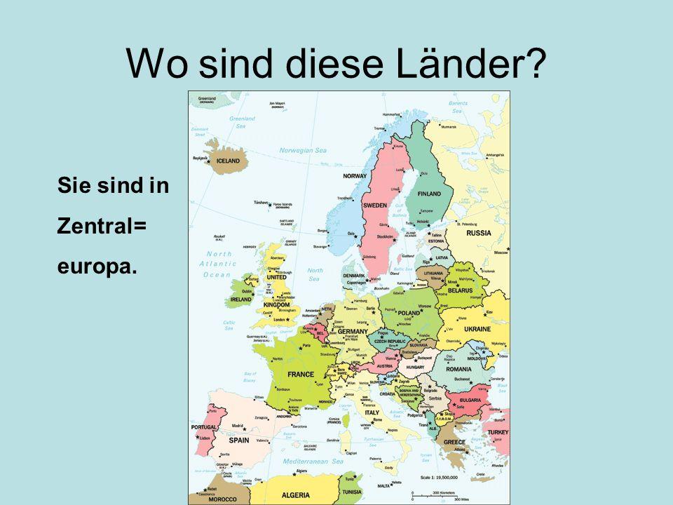 Wo sind diese Länder? Sie sind in Zentral= europa.