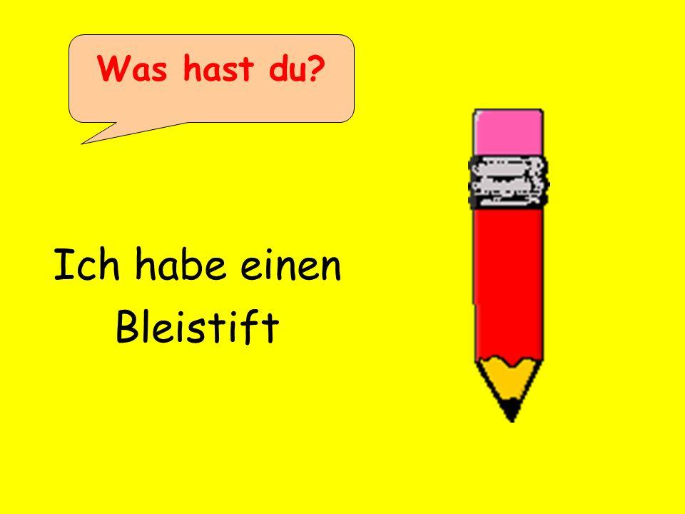 Ich habe einen Bleistift Was hast du?