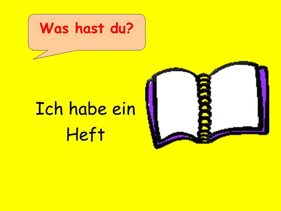 Ich habe ein Heft Was hast du?