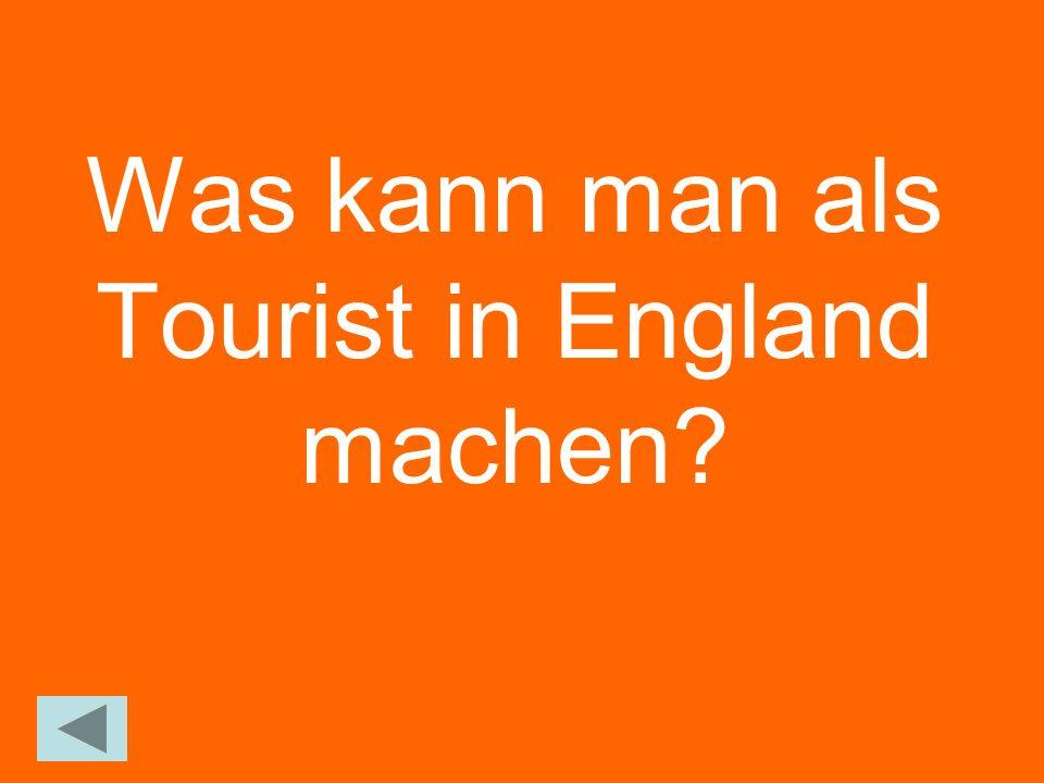 Was kann man als Tourist in England machen?