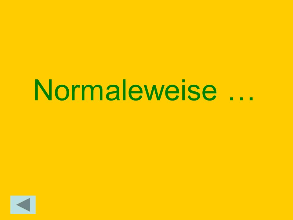 Normaleweise …