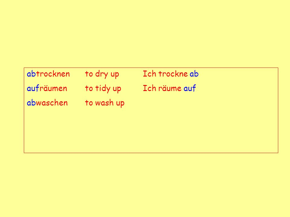 abtrocknento dry upIch trockne ab aufräumento tidy upIch räume auf abwaschento wash up