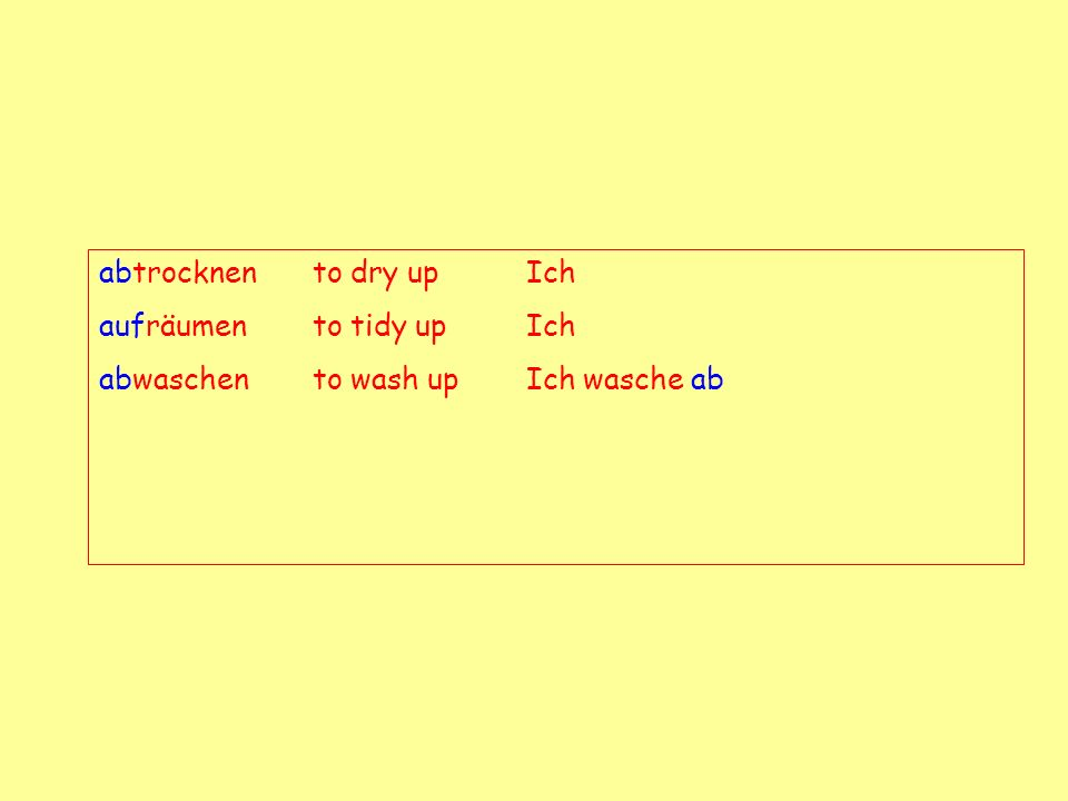 abtrocknento dry upIch aufräumento tidy upIch abwaschento wash upIch wasche ab