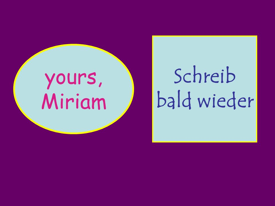 yours, Miriam Deine Miriam Liebe Kirsty Hier ist ein Foto von meiner Familie Schreib bald wieder