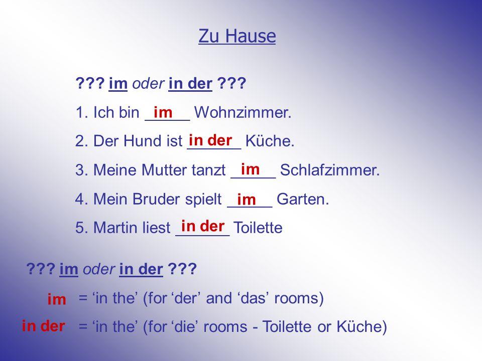 Zu Hause ??.im oder in der ??. 1.Ich bin _____ Wohnzimmer.