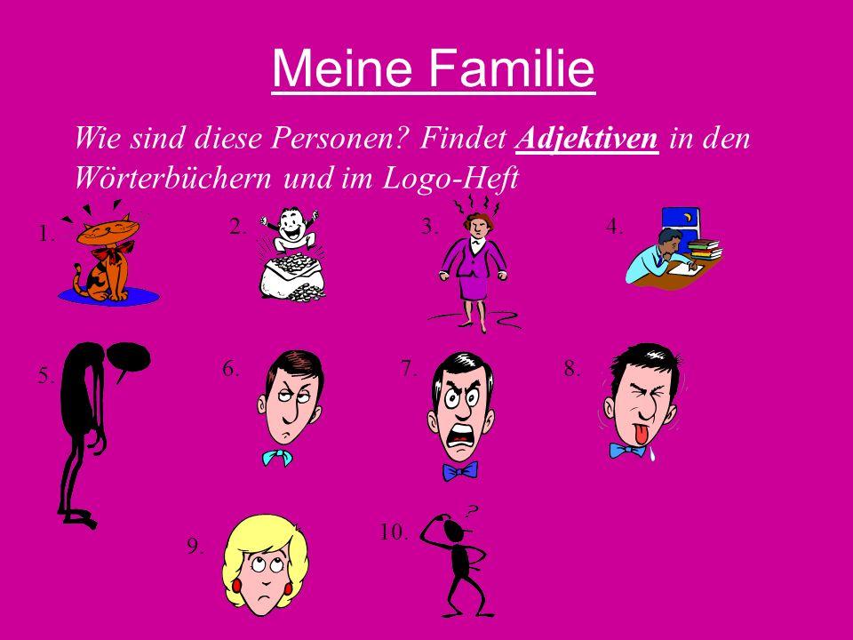 Meine Familie Wie sind diese Personen. Findet Adjektiven in den Wörterbüchern und im Logo-Heft 1.