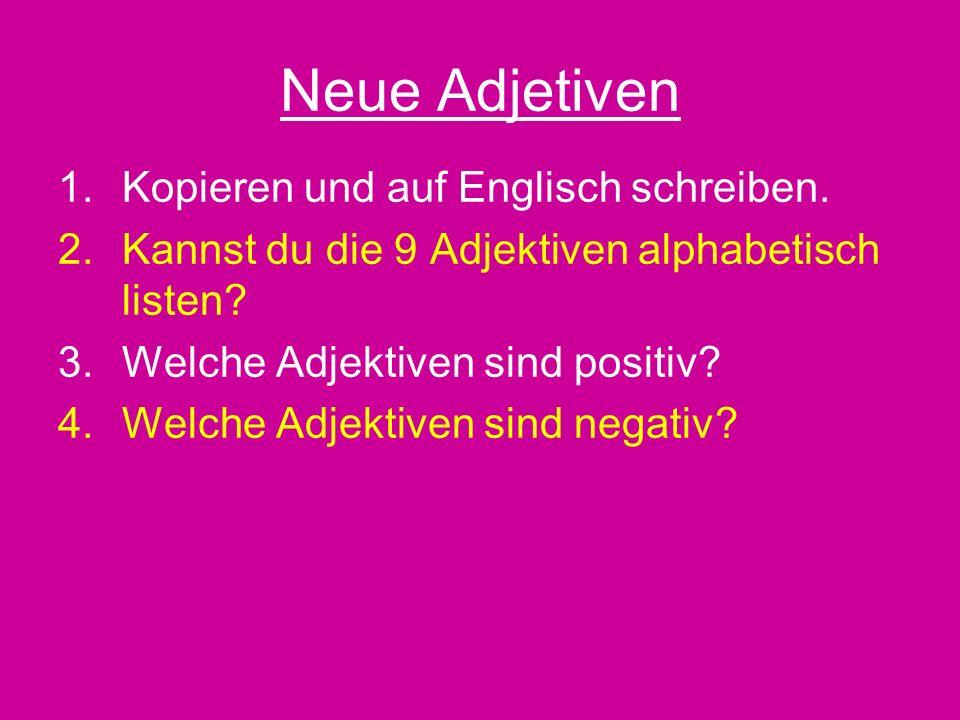 Neue Adjetiven 1.Kopieren und auf Englisch schreiben.