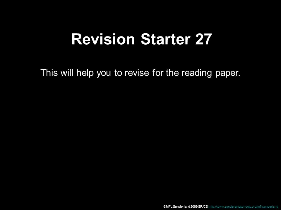 Revision Starter 27 This will help you to revise for the reading paper. ©MFL Sunderland 2009 SR/CS http://www.sunderlandschools.org/mfl-sunderlandhttp