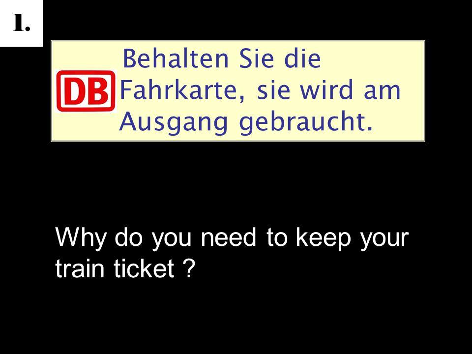 1. Behalten Sie die Fahrkarte, sie wird am Ausgang gebraucht.
