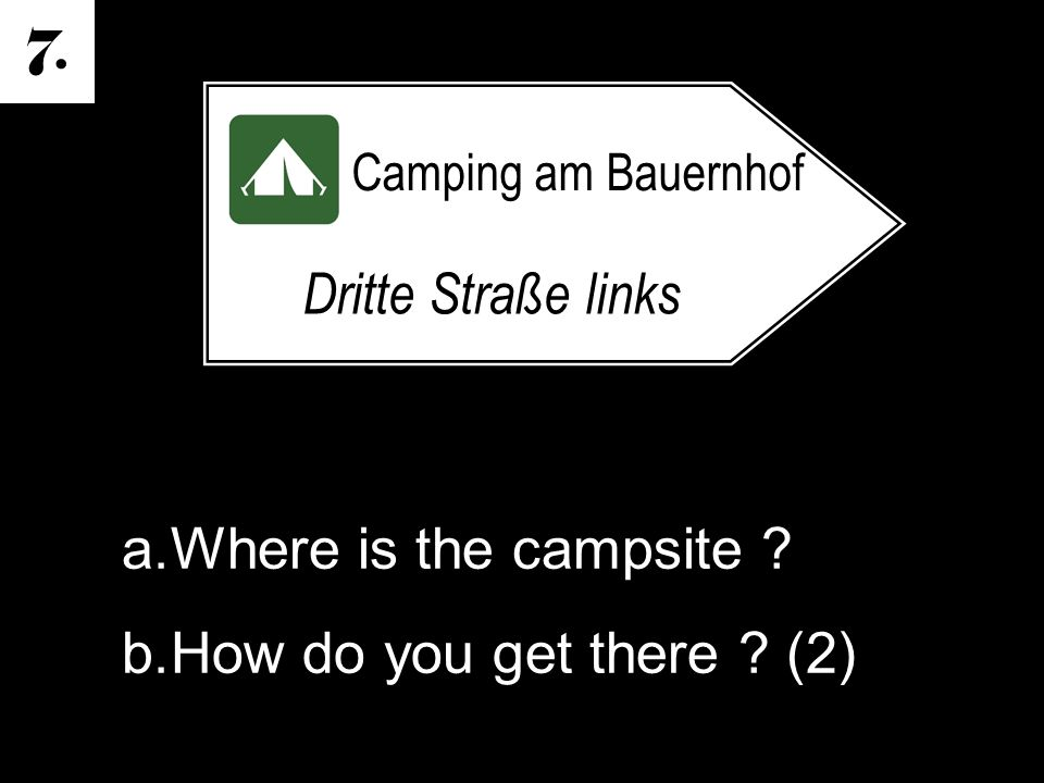 7. a.Where is the campsite ? b.How do you get there ? (2) Camping am Bauernhof Dritte Straße links