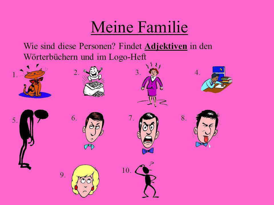 Meine Familie Wie sind diese Personen? Findet Adjektiven in den Wörterbüchern und im Logo-Heft 1. 2.3.4. 5. 6.7.8. 9. 10.