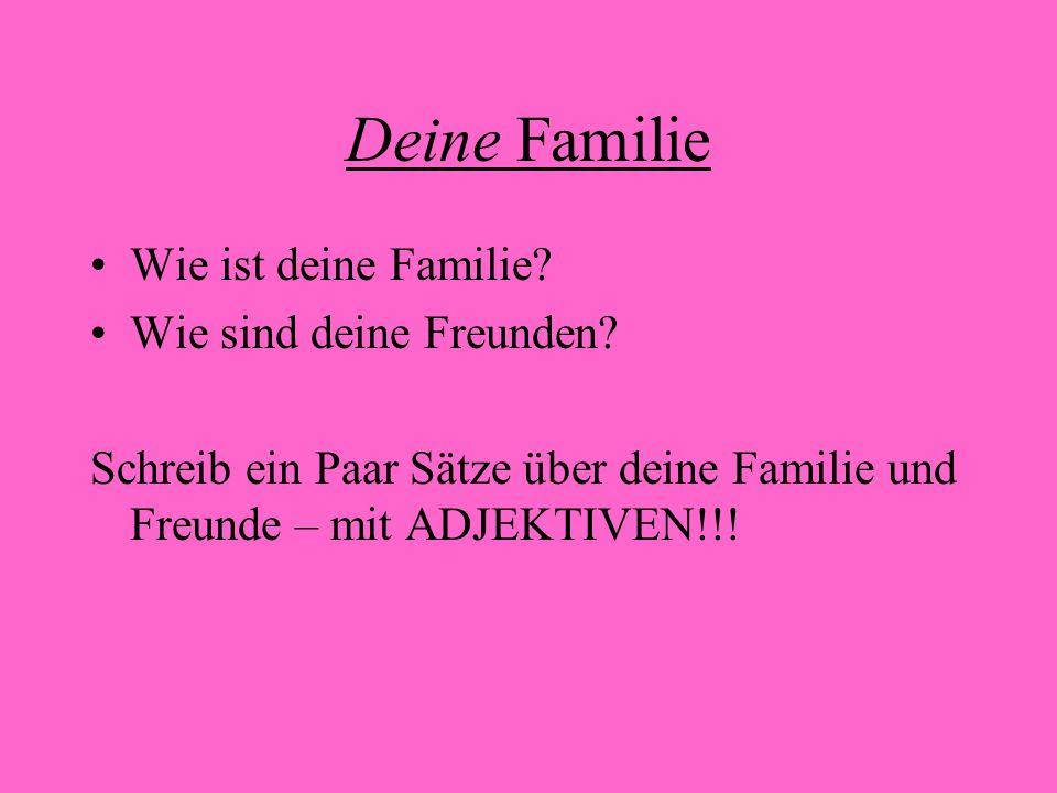 Deine Familie Wie ist deine Familie? Wie sind deine Freunden? Schreib ein Paar Sätze über deine Familie und Freunde – mit ADJEKTIVEN!!!