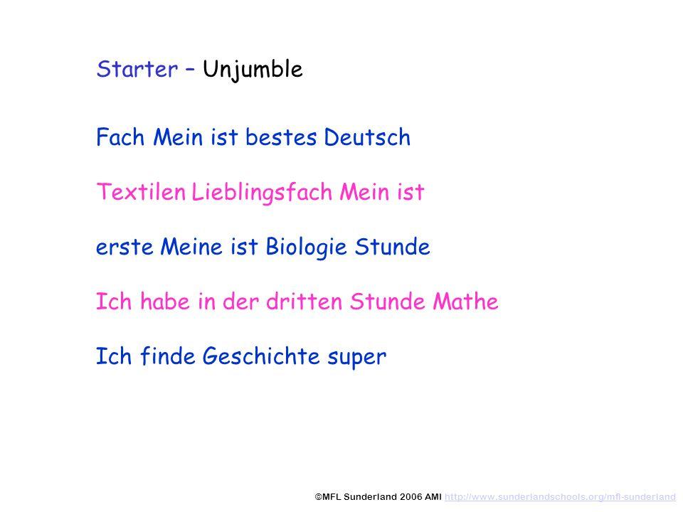 Starter – Unjumble Mein bestes Fach ist Deutsch Mein Lieblingsfach ist Textilen Meine erste Stunde ist Biologie habe dritten in Stunde ich Mathe der finde super Geschichte Ich