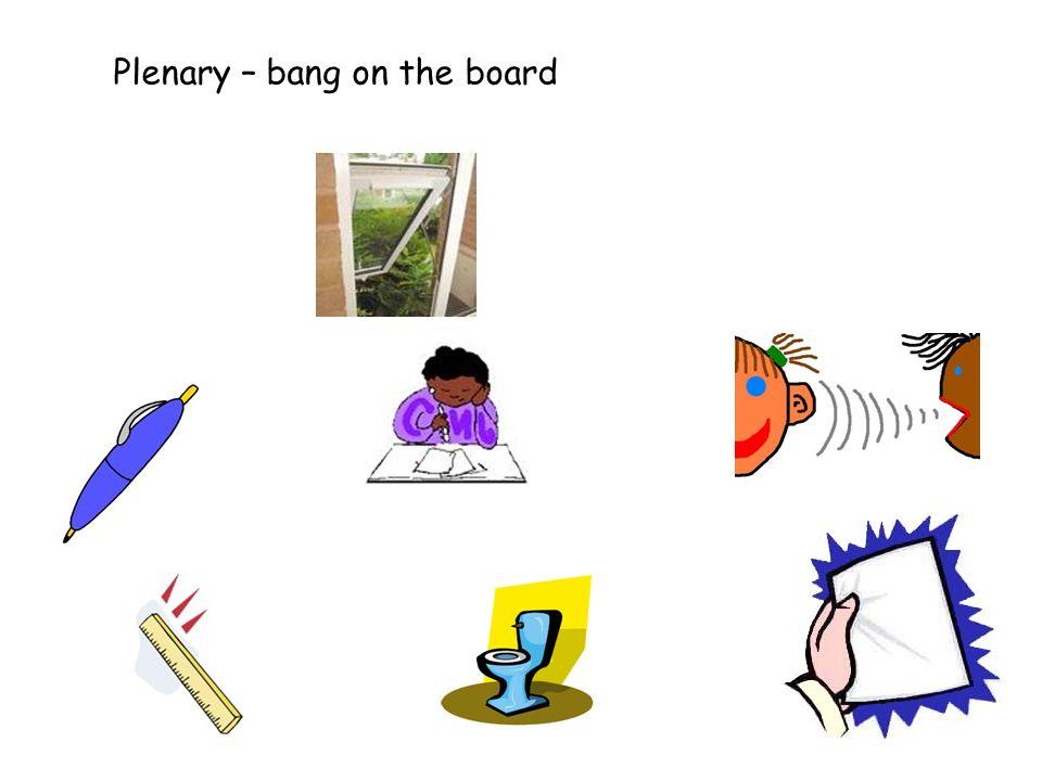 Plenary – bang on the board