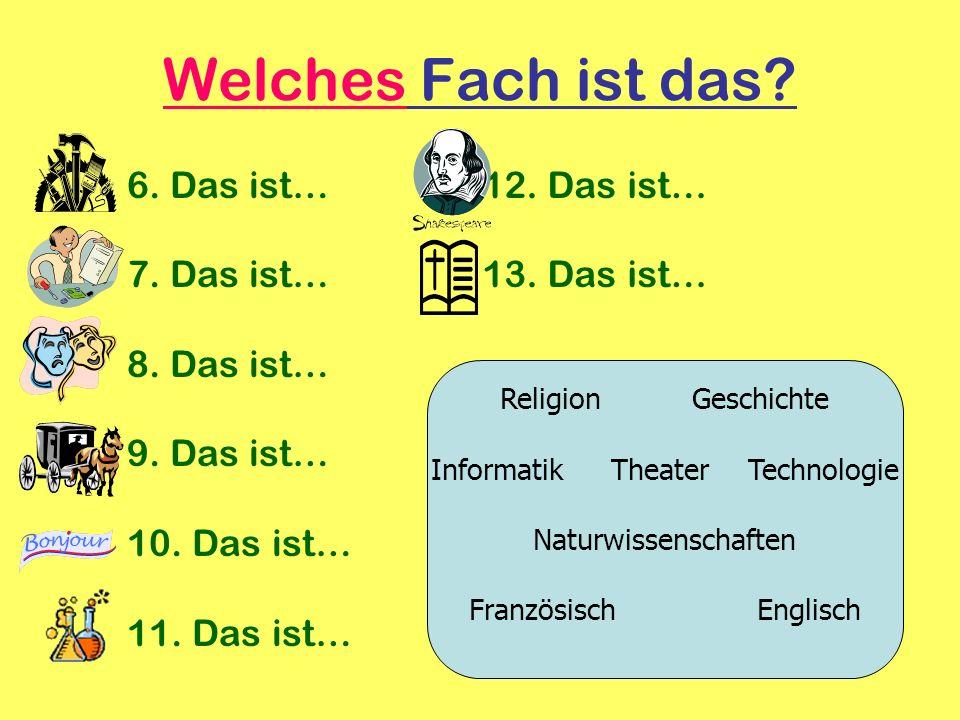Welches Fach ist das? 6. Das ist… 7. Das ist… 8. Das ist… 9. Das ist… 10. Das ist… 11. Das ist… 12. Das ist… 13. Das ist… ReligionGeschichte Informati