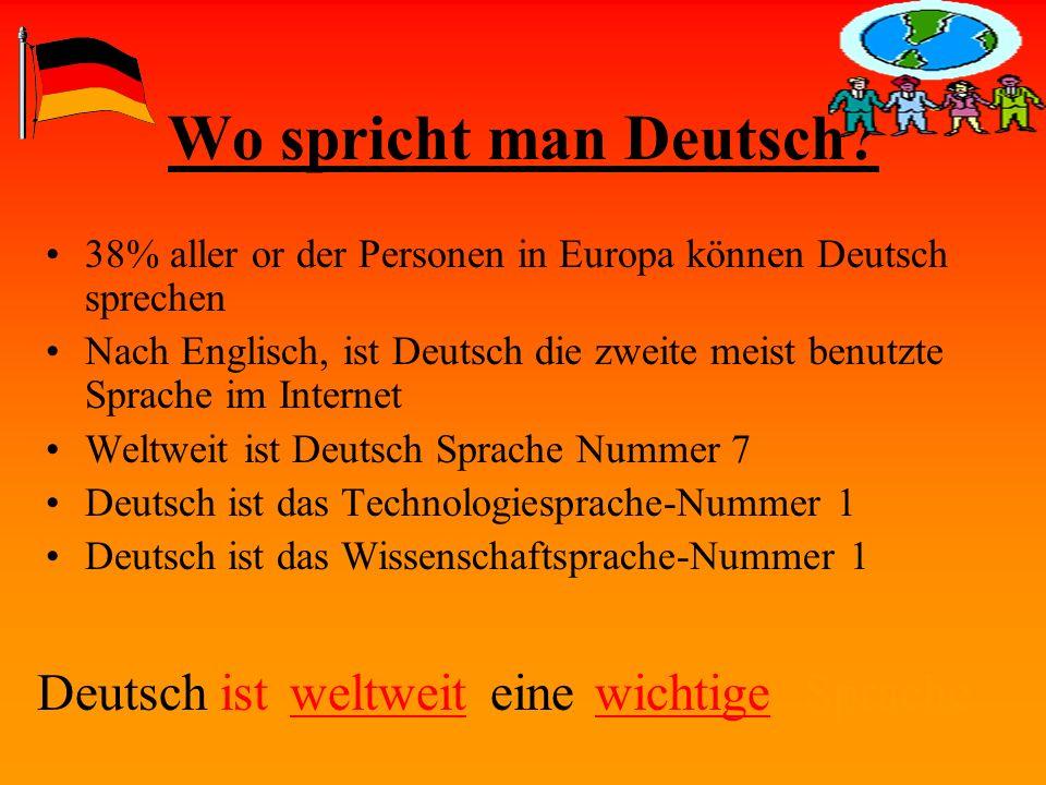 Wo spricht man Deutsch? 38% aller or der Personen in Europa können Deutsch sprechen Nach Englisch, ist Deutsch die zweite meist benutzte Sprache im In