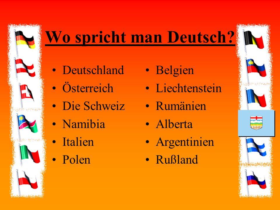 Wo spricht man Deutsch? Deutschland Österreich Die Schweiz Namibia Italien Polen Belgien Liechtenstein Rumänien Alberta Argentinien Rußland