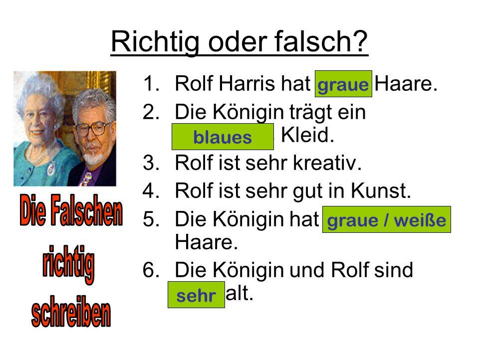 Richtig oder falsch. 1.Rolf Harris hat blaue Haare.