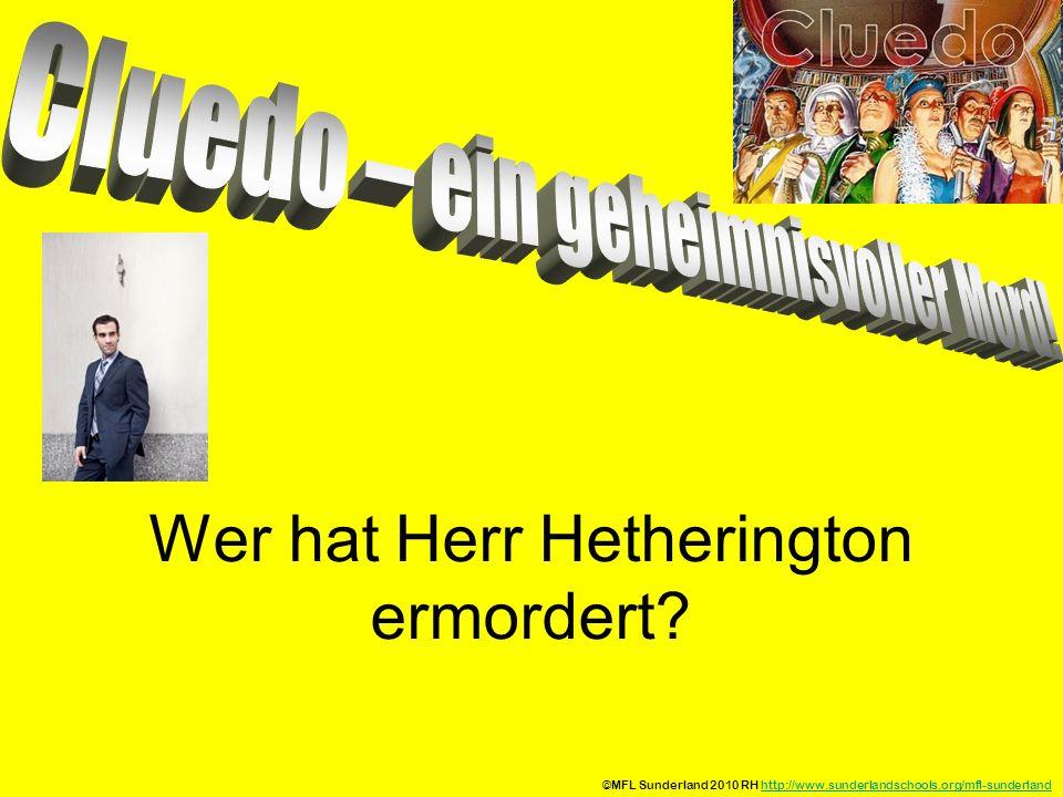 Wer hat Herr Hetherington ermordert? ©MFL Sunderland 2010 RH http://www.sunderlandschools.org/mfl-sunderlandhttp://www.sunderlandschools.org/mfl-sunde