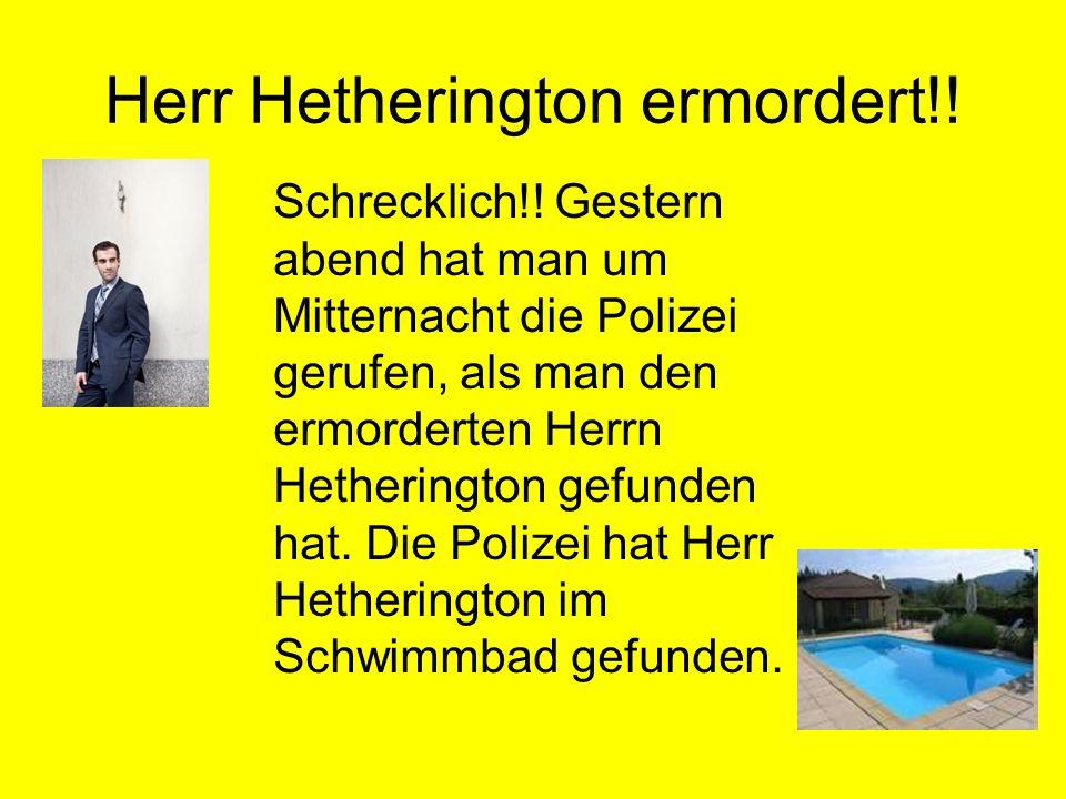 Herr Hetherington ermordert!! Schrecklich!! Gestern abend hat man um Mitternacht die Polizei gerufen, als man den ermorderten Herrn Hetherington gefun