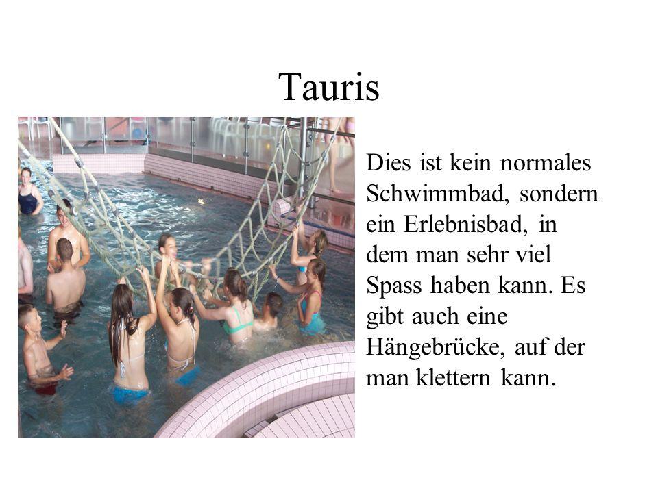 Tauris Dies ist kein normales Schwimmbad, sondern ein Erlebnisbad, in dem man sehr viel Spass haben kann.