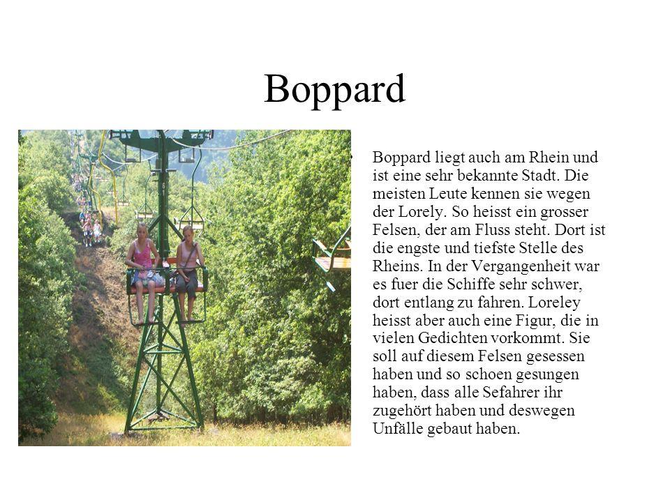 Boppard Boppard liegt auch am Rhein und ist eine sehr bekannte Stadt.