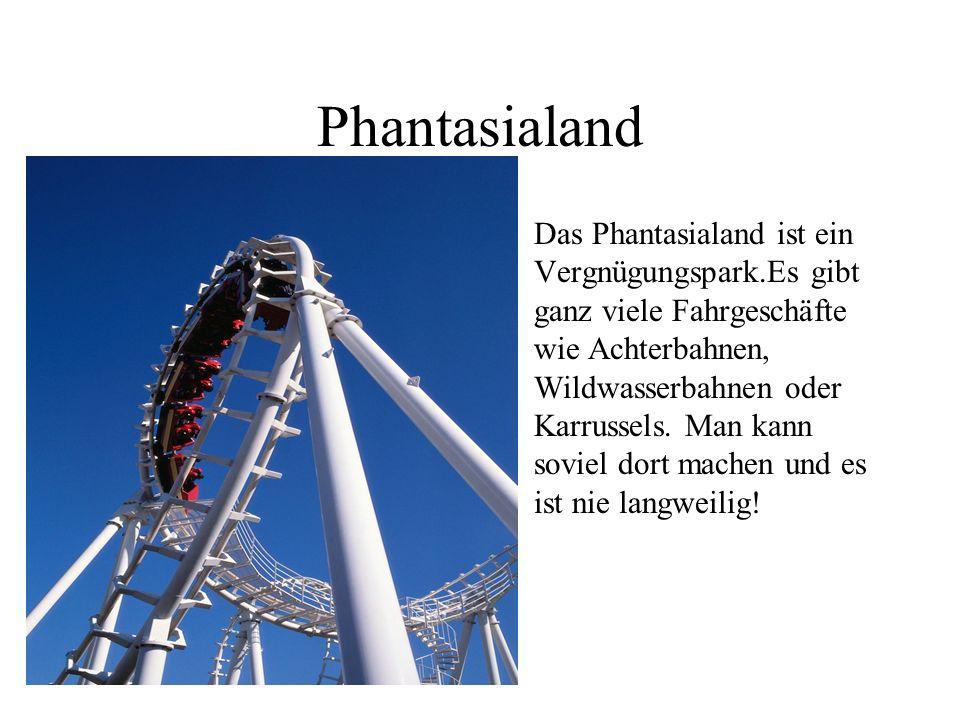 Phantasialand Das Phantasialand ist ein Vergnügungspark.Es gibt ganz viele Fahrgeschäfte wie Achterbahnen, Wildwasserbahnen oder Karrussels.
