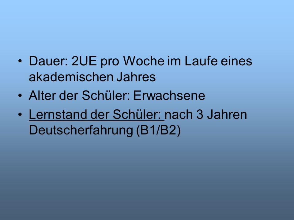 Dauer: 2UE pro Woche im Laufe eines akademischen Jahres Alter der Schüler: Erwachsene Lernstand der Schüler: nach 3 Jahren Deutscherfahrung (B1/B2)