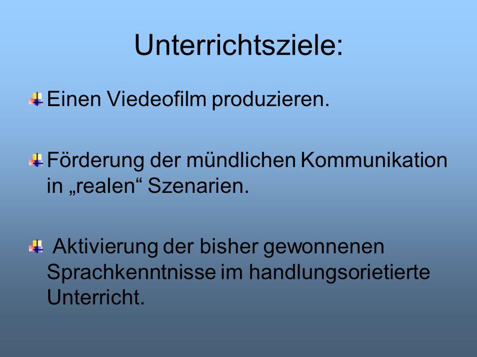 Unterrichtsziele: Einen Viedeofilm produzieren. Förderung der mündlichen Kommunikation in realen Szenarien. Aktivierung der bisher gewonnenen Sprachke