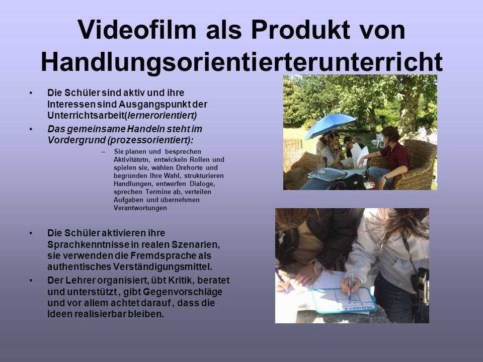 Videofilm als Produkt von Handlungsorientierterunterricht Die Schüler sind aktiv und ihre Interessen sind Ausgangspunkt der Unterrichtsarbeit(lerneror