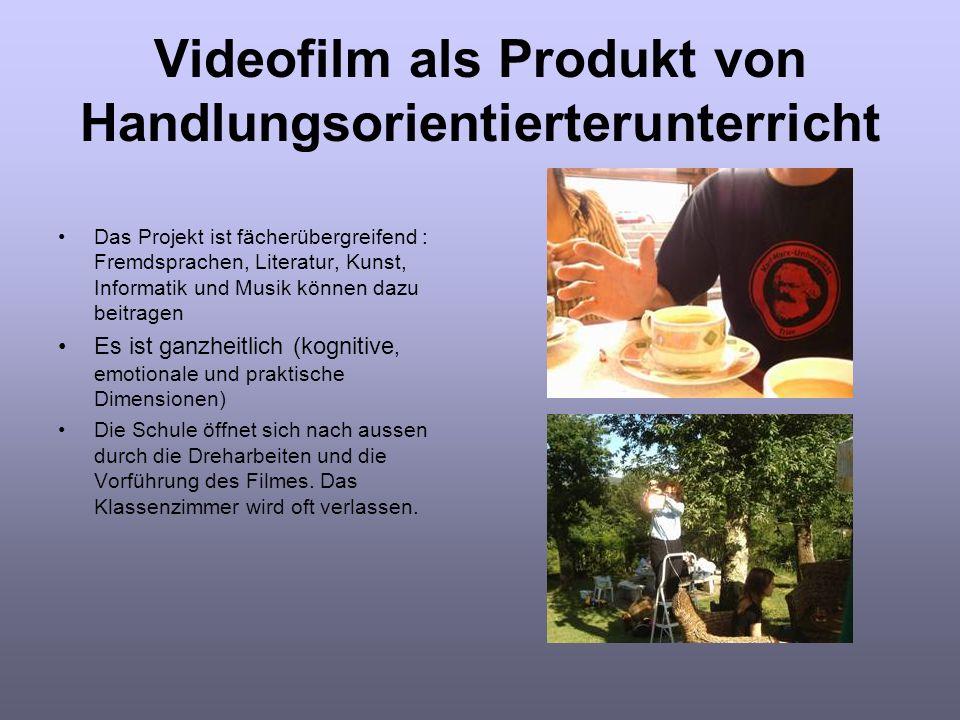 Videofilm als Produkt von Handlungsorientierterunterricht Das Projekt ist fächerübergreifend : Fremdsprachen, Literatur, Kunst, Informatik und Musik k