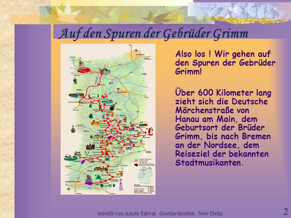 Goethe-Institut, New Delhi1 Es war einmal... Die Deutsche Märchenstraße Eine Webquest für die Stufe B1=