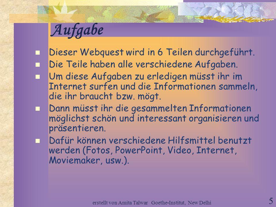 erstellt von Amita Talwar Goethe-Institut, New Delhi 4 Ziel der Webquest Sie machen in Gruppen eine virtuelle Reise von Hanau nach Bremen und lernen d