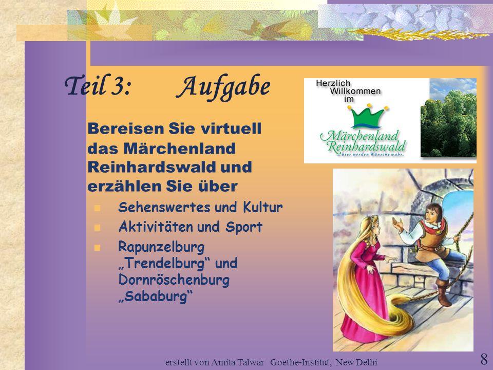erstellt von Amita Talwar Goethe-Institut, New Delhi 7 Teil 2: Aufgabe Sie sammeln die Informationen über die Deutsche Märchenstraße und berichten übe
