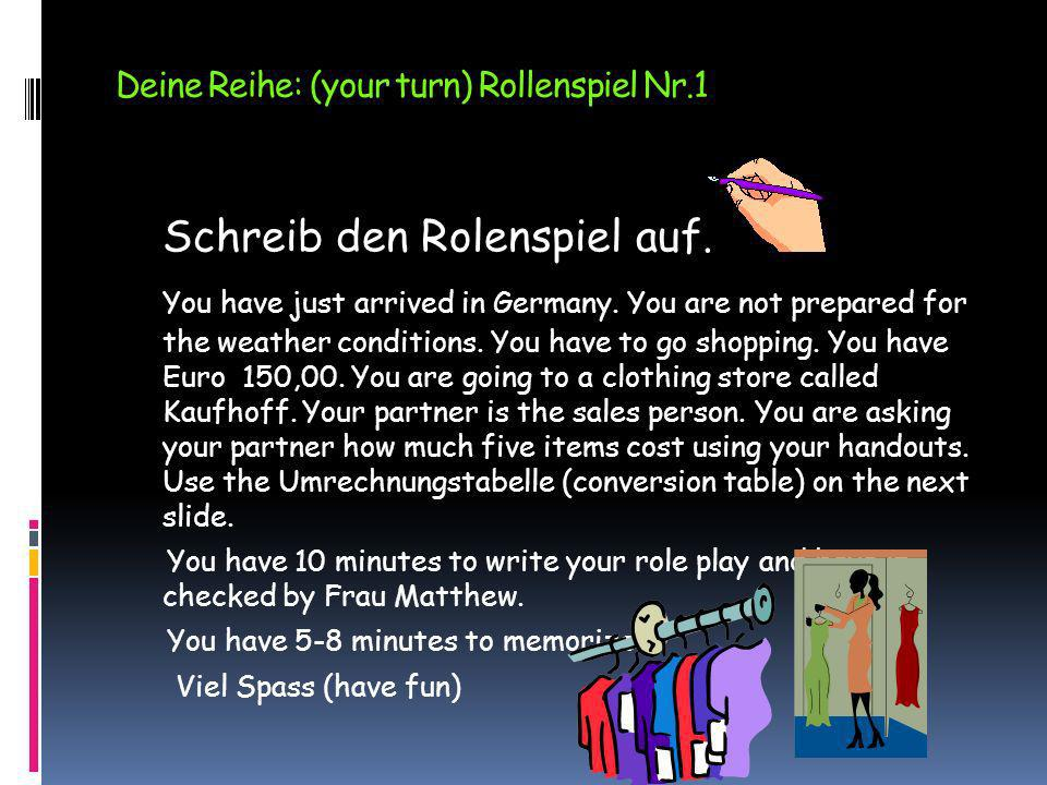 Deine Reihe: (your turn) Rollenspiel Nr.1 Schreib den Rolenspiel auf. You have just arrived in Germany. You are not prepared for the weather condition